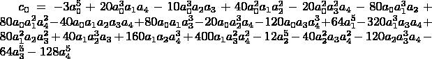 $c_0=-3 a_0^5+20 a_0^3 a_1 a_4-10 a_0^3 a_2 a_3+40 a_0^2 a_1 a_2^2-20 a_0^2 a_3^2 a_4-80 a_0 a_1^3 a_2+80 a_0 a_1^2 a_4^2-40 a_0 a_1 a_2 a_3 a_4+80 a_0 a_1 a_3^3-20 a_0 a_2^3 a_4-120 a_0 a_3 a_4^3+ 64 a_1^5-320 a_1^3 a_3 a_4+80 a_1^2 a_2 a_3^2+40 a_1 a_2^3 a_3+160 a_1 a_2 a_4^3+400 a_1 a_3^2 a_4^2-12 a_2^5- 40 a_2^2 a_3 a_4^2-120 a_2 a_3^3 a_4-64 a_3^5-128 a_4^5$