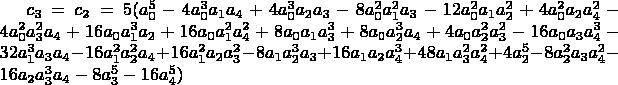 $c_3=c_2=5 (a_0^5-4 a_0^3 a_1 a_4+4 a_0^3 a_2 a_3-8 a_0^2 a_1^2 a_3-12 a_0^2 a_1 a_2^2+4 a_0^2 a_2 a_4^2-4 a_0^2 a_3^2 a_4+16 a_0 a_1^3 a_2+16 a_0 a_1^2 a_4^2+8 a_0 a_1 a_3^3+8 a_0 a_2^3 a_4+4 a_0 a_2^2 a_3^2- 16 a_0 a_3 a_4^3-32 a_1^3 a_3 a_4-16 a_1^2 a_2^2 a_4+16 a_1^2 a_2 a_3^2-8 a_1 a_2^3 a_3+16 a_1 a_2 a_4^3+48 a_1 a_3^2 a_4^2+4 a_2^5-8 a_2^2 a_3 a_4^2-16 a_2 a_3^3 a_4-8 a_3^5-16 a_4^5)$