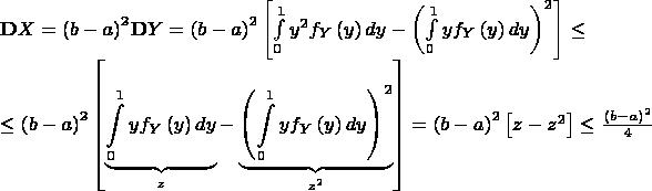 $$\[\begin{array}{l} {\bf{D}}X = {\left( {b - a} \right)^2}{\bf{D}}Y = {\left( {b - a} \right)^2}\left[ {\int\limits_0^1 {{y^2}{f_Y}\left( y \right)dy}  - {{\left( {\int\limits_0^1 {y{f_Y}\left( y \right)dy} } \right)}^2}} \right] \le \\  \le {\left( {b - a} \right)^2}\left[ {\underbrace {\int\limits_0^1 {y{f_Y}\left( y \right)dy} }_z - \underbrace {{{\left( {\int\limits_0^1 {y{f_Y}\left( y \right)dy} } \right)}^2}}_{{z^2}}} \right] = {\left( {b - a} \right)^2}\left[ {z - {z^2}} \right] \le \frac{{{{\left( {b - a} \right)}^2}}}{4} \end{array}\]$$