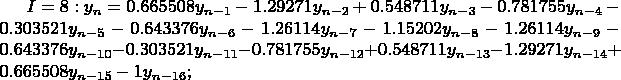 $I=8: y_n=0.665508y_{n-1}-1.29271y_{n-2}+0.548711y_{n-3}-0.781755y_{n-4}-0.303521y_{n-5}-0.643376y_{n-6}-1.26114y_{n-7}-1.15202y_{n-8}-1.26114y_{n-9}-0.643376y_{n-10}-0.303521y_{n-11}-0.781755y_{n-12}+0.548711y_{n-13}-1.29271y_{n-14}+0.665508y_{n-15}-1y_{n-16};$