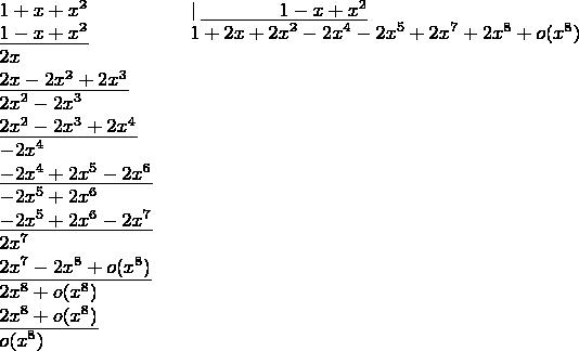 $\begin{array}{llllc} 1+x+x^2 && \mid  \underline{\qquad\qquad 1-x+x^2}\\ \underline{1-x+x^2} &&        1 + 2x +2x^2-2x^4-2x^5 +2x^7 +2x^8+o(x^8) \\ 2x                  &&                        \\ \underline{2x-2x^2+2x^3} &&                   \\ 2x^2-2x^3             &&                       \\ \underline{2x^2-2x^3+2x^4} &&                  \\ -2x^4             &&                           \\ \underline{-2x^4+2x^5-2x^6} &&                  \\ -2x^5+2x^6                   &&                  \\ \underline{-2x^5+2x^6-2x^7} &&                  \\ 2x^7                   &&                       \\ \underline{2x^7-2x^8+o(x^8)} &&                  \\ 2x^8+o(x^8)                   &&                  \\ \underline{2x^8+o(x^8)} &&                  \\ o(x^8)                   &&                  \\ \end{array}$